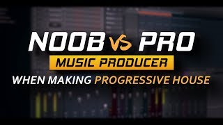 &quotNoob vs Pro&quot Music Producer When Making Progressive House