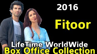 FITOOR 2016 Bollywood Movie LifeTime WorldWide Box Office Collection Rating