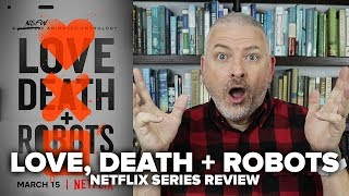 Love, Death & Robots (2019) Netflix Original Series Review