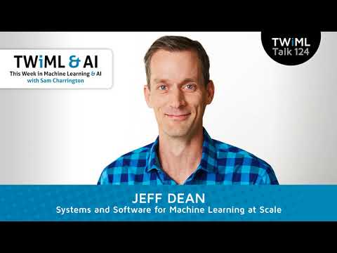 Jeff Dean Interview – Systems and Software for Machine Learning at Scale