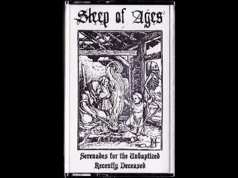 Sleep Of Ages - Serenades For The Unbaptized Recently Deceased