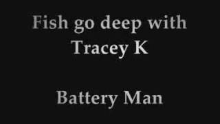 Fish go deep with Tracey K - Battery man