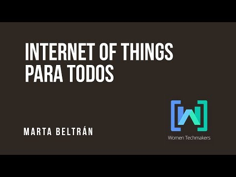 Marta Beltrán - Internet of Things para todos,  (@experiencia_T ) en Woman Techmakers Madrid 2017