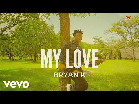 Bryan K - My Love (Official Video)