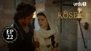 Kosem Sultan | Episode 22 | Turkish Drama | Urdu Dubbing | Urdu1 TV | 28 November 2020