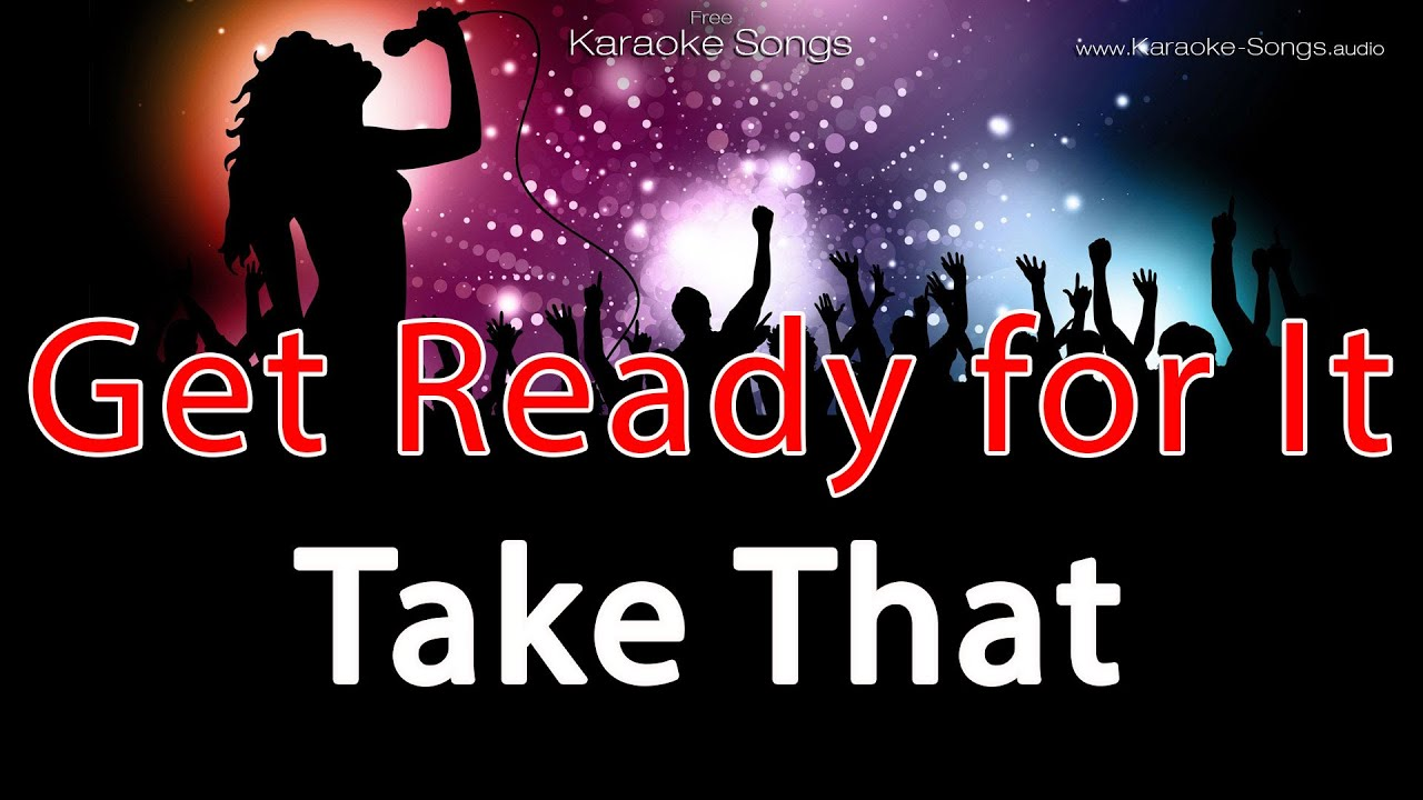Take that get ready for it instrumental karaoke without vocals without lyrics
