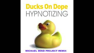 Ducks On Dope - Hypnotizing (Michael Mind Project Remix)