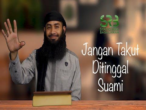 Jangan Takut Ditinggal Suami  - Ustadz DR Syafiq Riza Basalamah MA