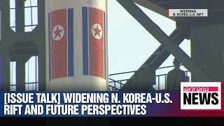 [ISSUE TALK] Widening N. Korea-U.S. rift and future perspectives