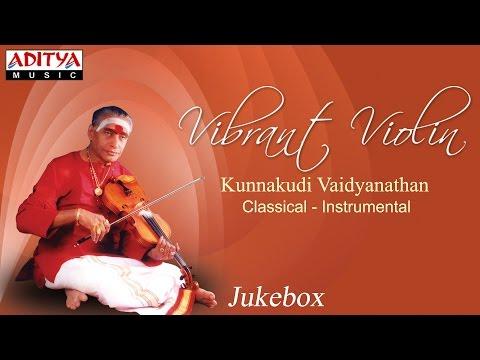 Vibrant Violin || Kunnakudi Vaidyanathan || Classical Instrumental songs