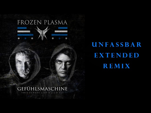 Frozen Plasma - Gefühlsmaschine - Unfassbar Extended Remix