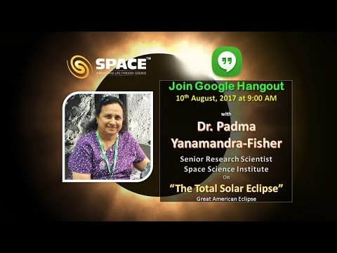 'The Total Solar Eclipse' -  Dr. P Yanamandra-Fisher, Space Science Institute, California