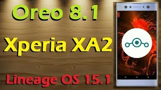 How to Update Android Oreo 8.1 in Sony Xperia XA2 (Lineage OS 15.1) Install and Review