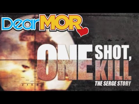 "Dear MOR: ""One Shot, One Kill"" The Serge Story 11-15-15"