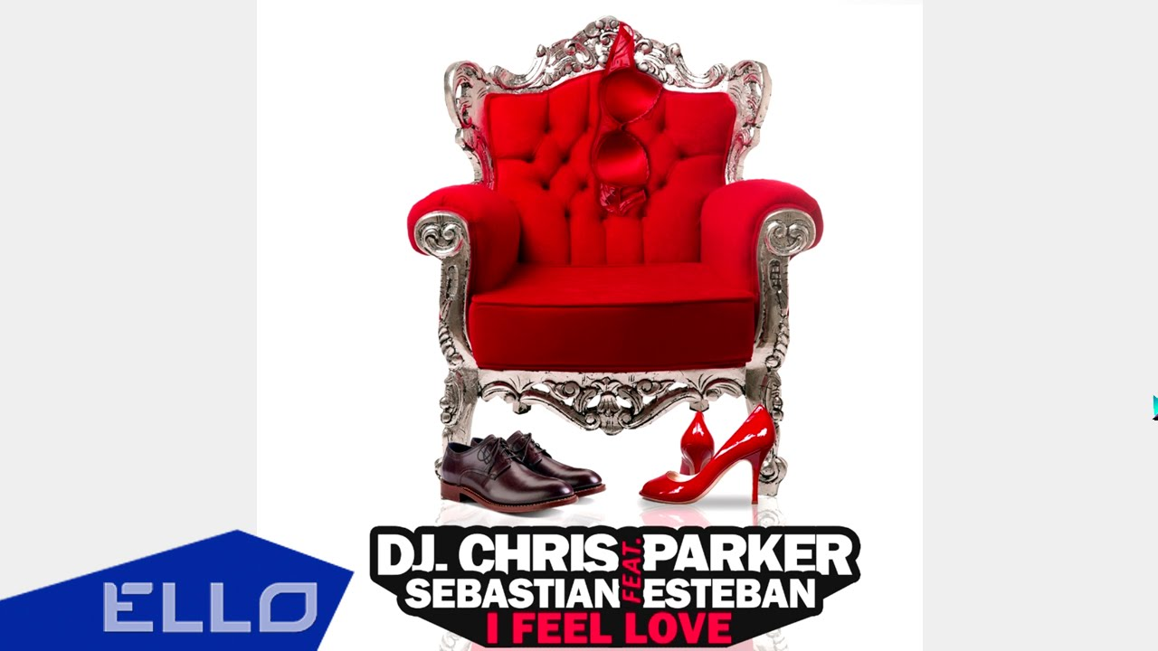 DJ Chris Parker feat. Sebastian Esteban - I Feel Love (2016)
