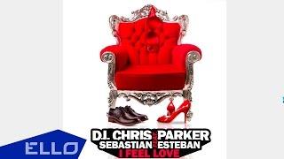 DJ Chris Parker Feat Sebastian Esteban I Feel Love Lyric Video