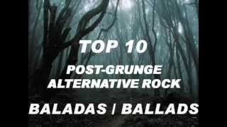BEST  Post-Grunge / Alternative Rock - Ballads / Baladas - TOP 10