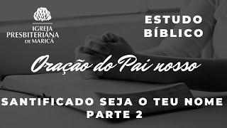 Estudo Bíblico: Oração do Pai Nosso. Parte 2