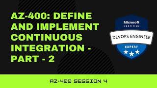 AZ-400: Define and implement continuous integration – Part 1