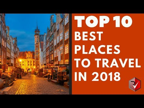 Top 10 Best Places To Travel In 2018