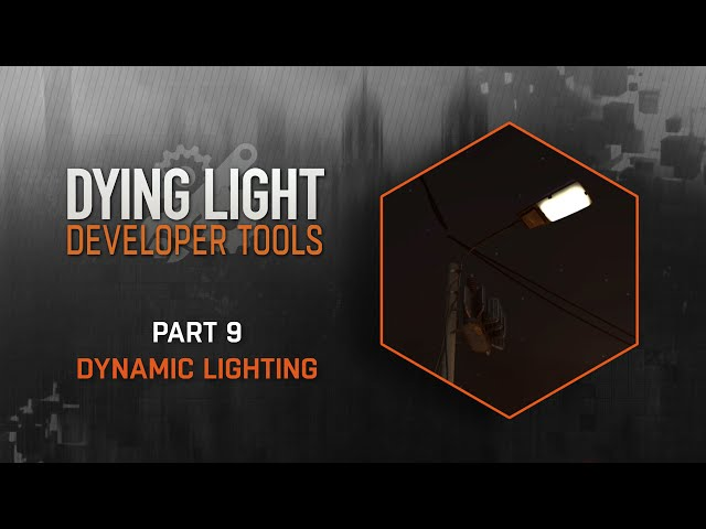 Dying Light Developer Tools Tutorial - Part 9 Dynamic Lighting