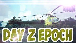 DayZ EPOCH —  Танк, Убийства, Вертолеты, Новая База