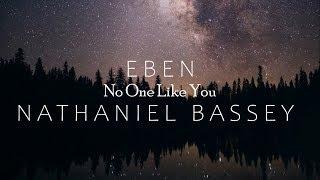 EBEN FT NATHANIEL BASSEY - NO ONE LIKE YOU LYRIC VIDEO