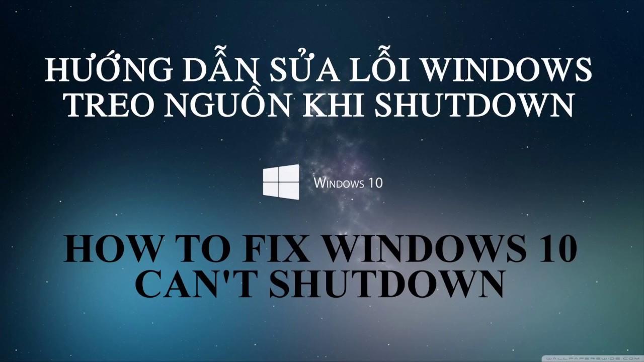 [Thủ thuật] Sửa lỗi Windows 10 treo nguồn khi Shutdown