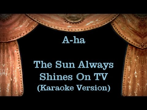 A-ha - The Sun Always Shines On TV - Lyrics (Karaoke Version)