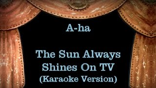 A-ha - The Sun Always Shines On TV - Lyrics (Karaoke Version)