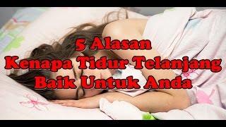 Repeat youtube video 5 Alasan Kenapa Tidur Telanjang Baik Untuk Anda