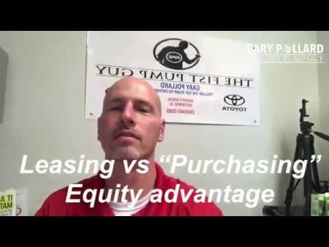 """Leasing vs """"Purchasing"""" which is better. Advantage of equity with Gary Pollard The Fist Pump Guy"""