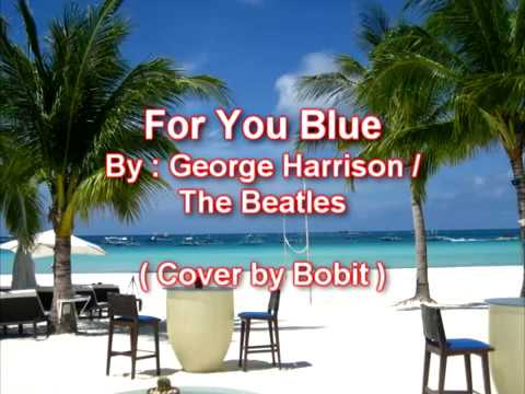 For You Blue (with lyrics) - George Harrison / The Beatles ( Cover by  Bobit )