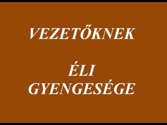 VEZETŐKNEK! - ÉLI GYENGESÉGE