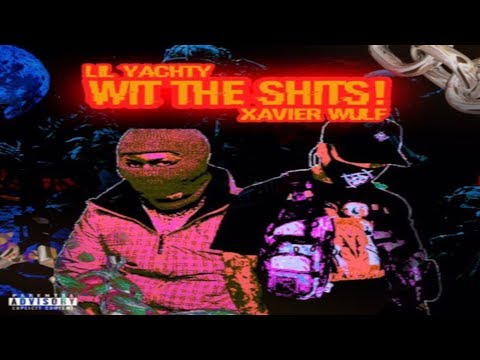 Xavier Wulf x Lil Yachty - Wit The Shits!