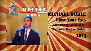 Michael Bublé Close Your Eyes 2013