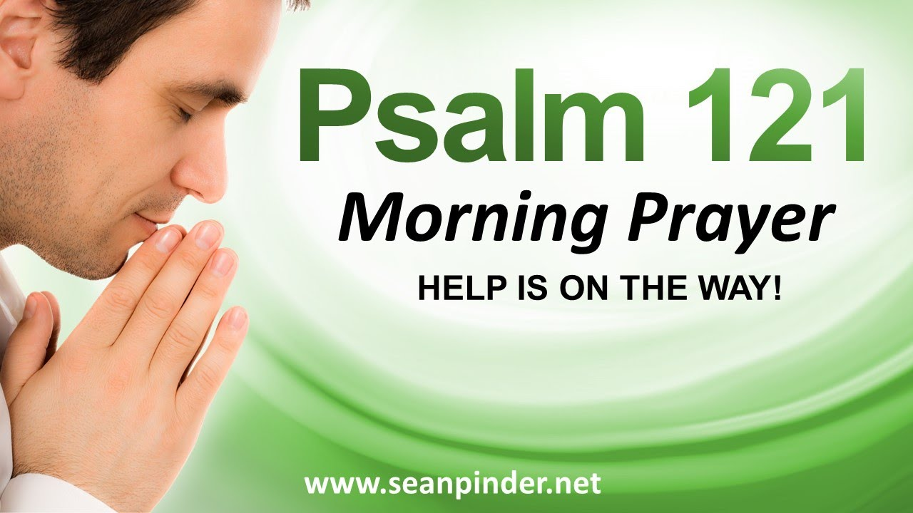 Help Is On The Way Psalms 121 Morning Prayer Youtube