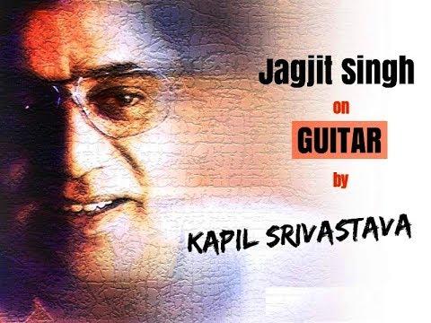 Instrumental Guitar- Jagjit Singh Ghazals and Songs by Guitarist Kapil Srivastava