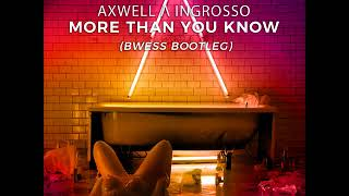 Axwell /\ Ingrosso - More Than You Know (BWESS Bootleg)