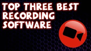 Top 3 Best FREE Screen/Game Recording Software 2017 (PC)