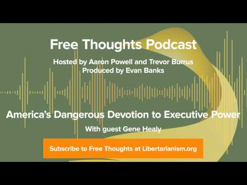 Ep. 29: America's Dangerous Devotion to Executive Power (with Gene Healy)