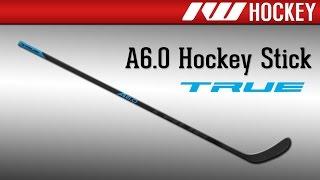 True A6.0 Hockey Stick Review