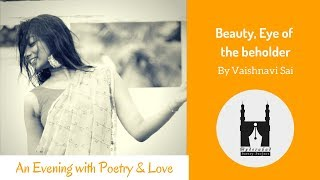 Beauty, Eye of the beholder By Vaishnavi Sai   Hyderabad Poetry Project