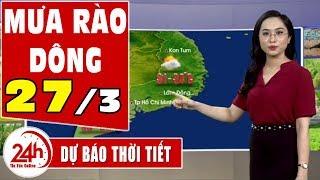 Dự báo thời tiết hôm nay và ngày mai 27/3   Dự báo thời tiết đêm nay mới nhất   TT24h