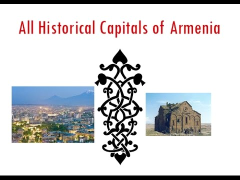 All Historical Capitals of Armenia