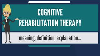 What is COGNITIVE REHABILITATION THERAPY? What does COGNITIVE REHABILITATION THERAPY mean?