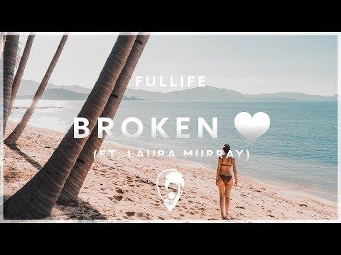 Fullife - Broken Heart (ft. Laura Murray)