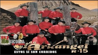 Banda Arkangel R-15 / Estos Si Son Corridos/ ALBUM