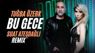 Tuğba Özerk - Bu Gece (SUAT ATEŞDAĞLI Remix)