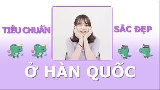TIÊU CHUẨN SẮC ĐẸP Ở HÀN QUỐC LÀ GÌ?   HÀN QUỐC Q&A EP. 15